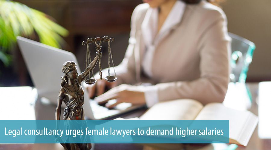 Legal consultancy urges female lawyers to demand higher salaries