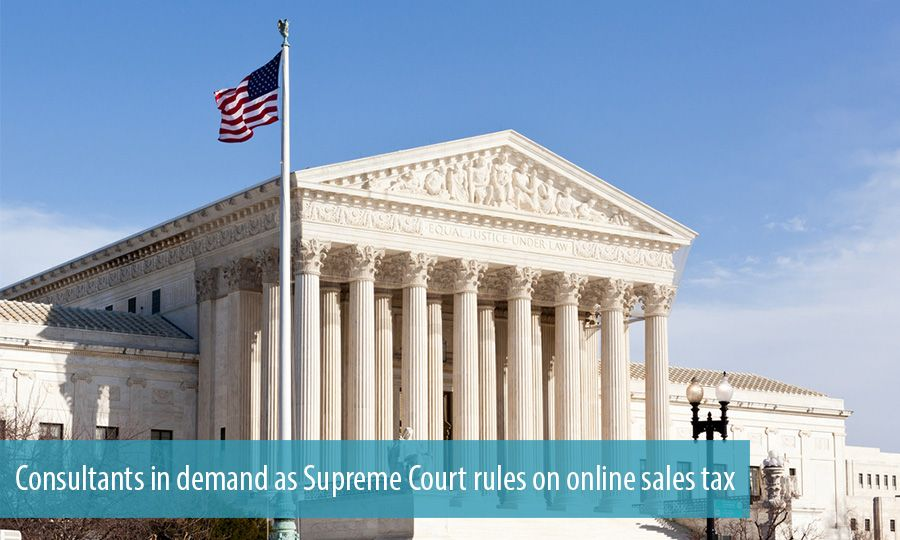 Consultants in demand as Supreme Court rules on online sales tax