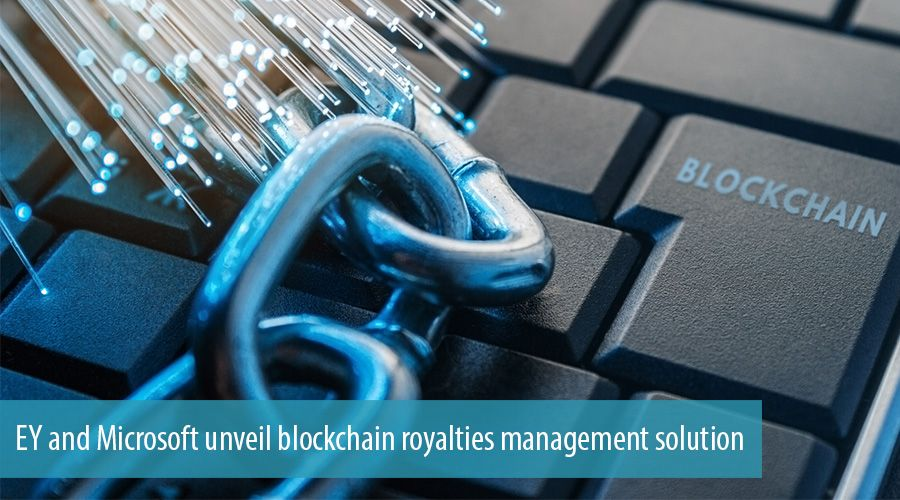 EY and Microsoft unveil blockchain royalties management solution