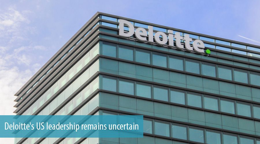 Deloitte's US leadership remains uncertain