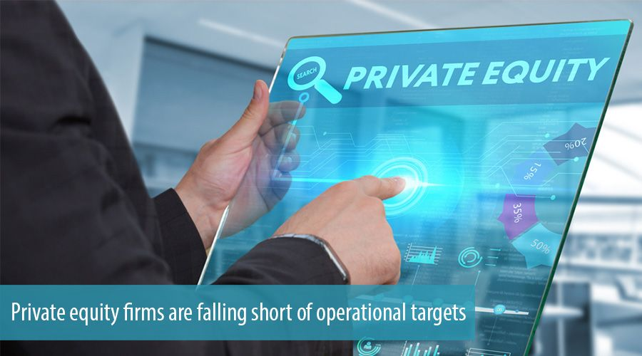 Private equity firms are falling short of operational targets