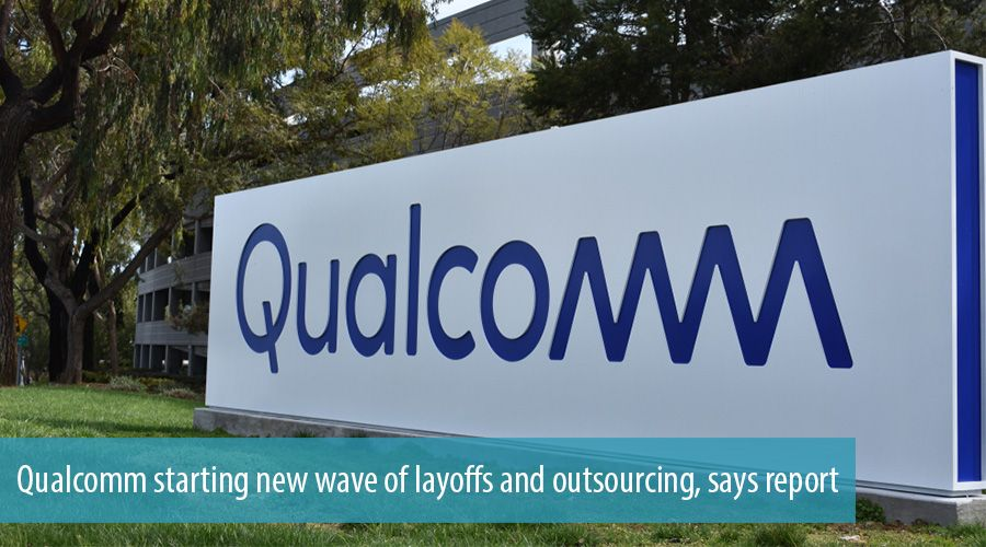 Qualcomm starting new wave of layoffs and outsourcing, says