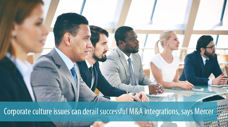 Corporate culture issues can derail successful M&A integrations, says Mercer