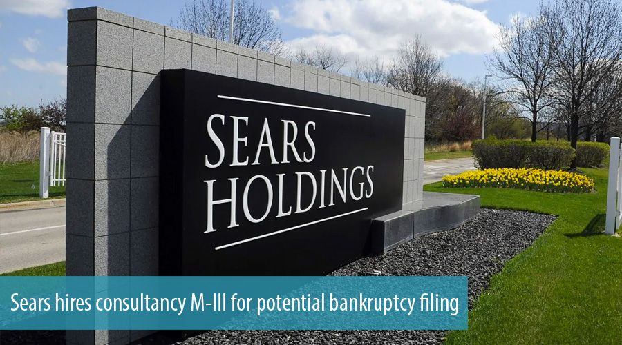 Sears hires consultancy M-III for potential bankruptcy filing