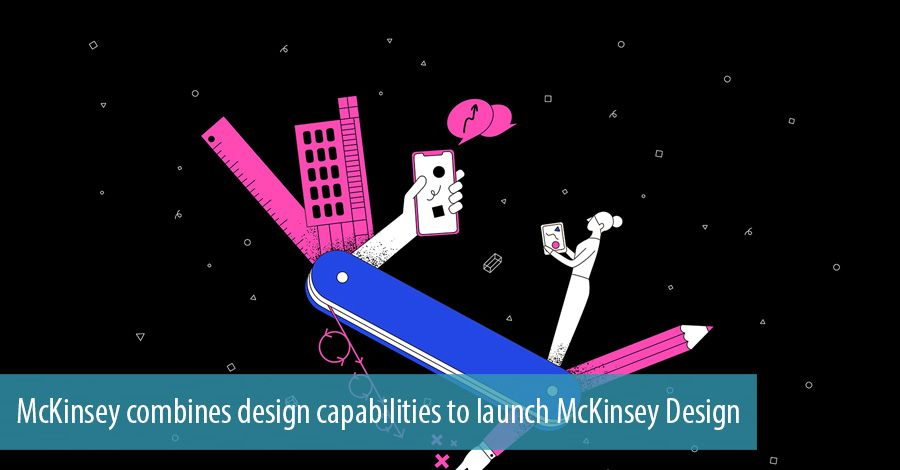 McKinsey & Company combines design capabilities to launch
