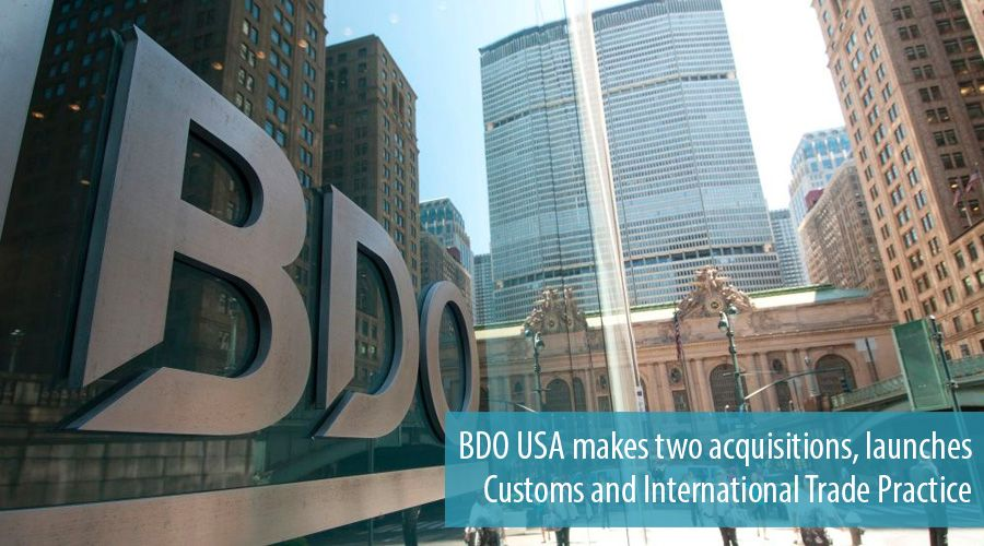 BDO USA makes two acquisitions, launches Customs and International Trade Practice