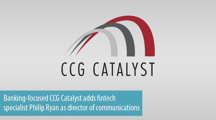 Banking-focused CCG Catalyst adds fintech specialist Philip Ryan as director of communications