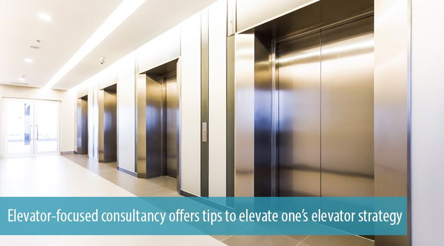 Elevator-focused consultancy offers tips to elevate one's elevator strategy
