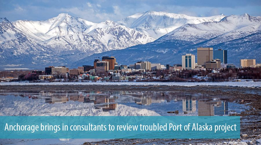 Anchorage brings in consultants to review troubled Port of Alaska project