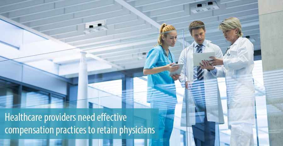 Healthcare providers need effective compensation practices to retain physicians