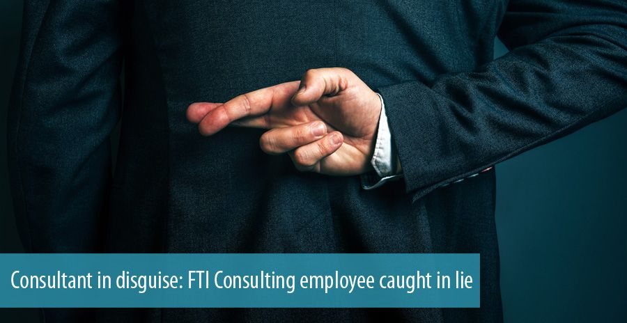 Consultant in disguise: FTI Consulting employee caught in lie
