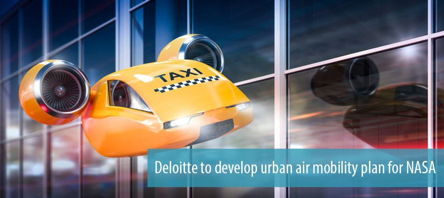 Deloitte to develop urban air mobility plan for NASA