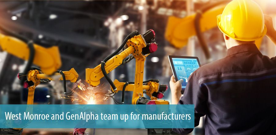 West Monroe and GenAlpha team up for manufacturers