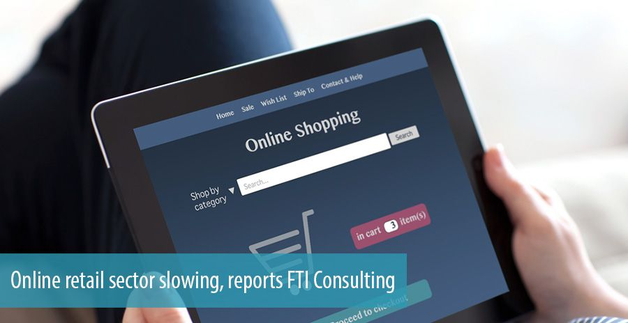 Online retail sector slowing, reports FTI Consulting