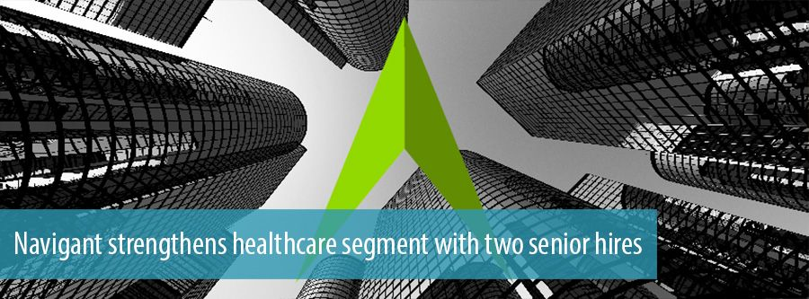 Navigant strengthens healthcare segment with two senior hires