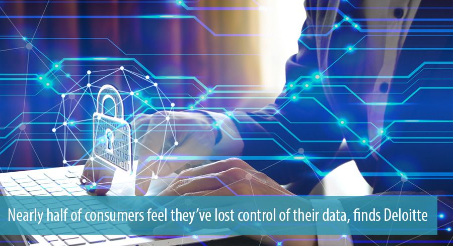 Nearly half of consumers feel they've lost control of their data, finds Deloitte