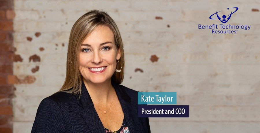 Kate Taylor, President and COO at Benefit Technology Resources