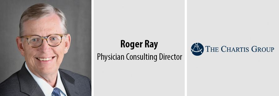 The Chartis Group names Roger Ray, MD as physician consulting director