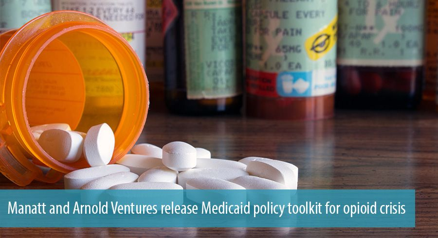 Manatt and Arnold Ventures release Medicaid policy toolkit for opioid crisis