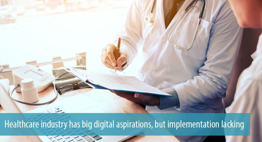 Healthcare industry has big digital aspirations, but implementation lacking