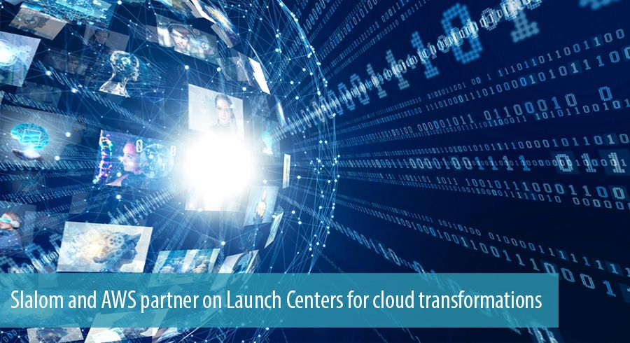 Slalom and AWS partner on Launch Centers for cloud transformations