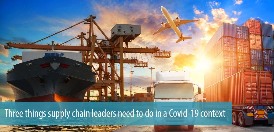 Three things supply chain leaders need to do in a Covid-19 context