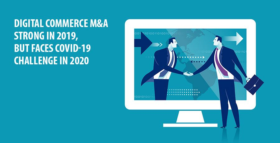Digital commerce M&A strong in 2019, but faces Covid-19 challenge in 2020