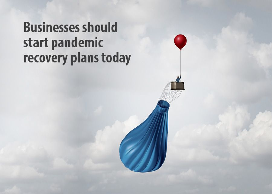 Businesses should start pandemic recovery plans today