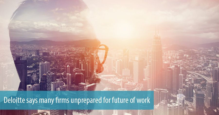 Deloitte says many firms unprepared for future of work