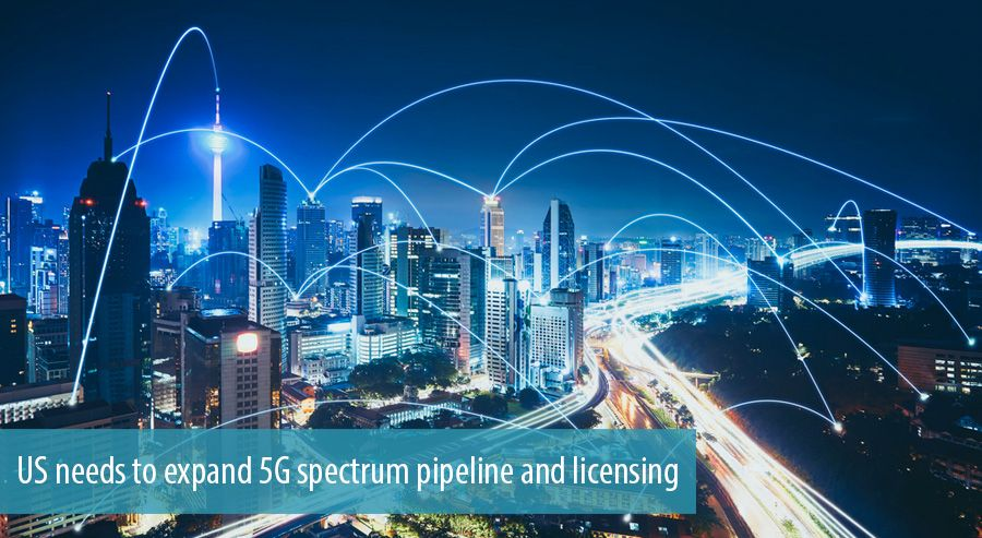 US needs to expand 5G spectrum pipeline and licensing