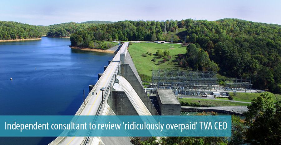 Independent consultant to review 'ridiculously overpaid' TVA CEO