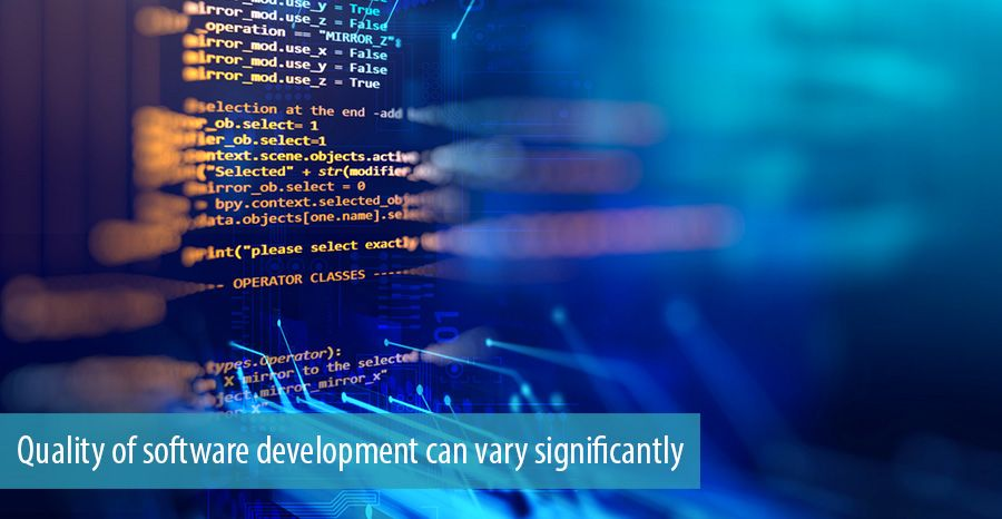 Quality of software development can vary significantly