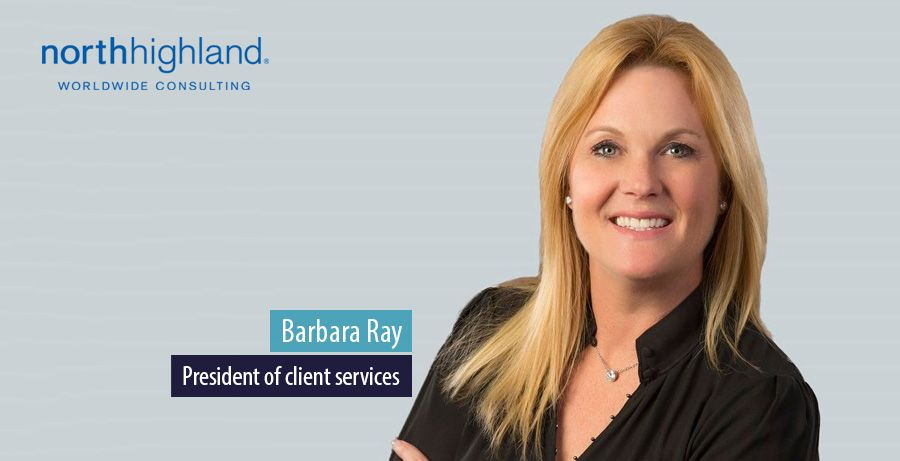 Barbara Ray, President of client services, North Highland