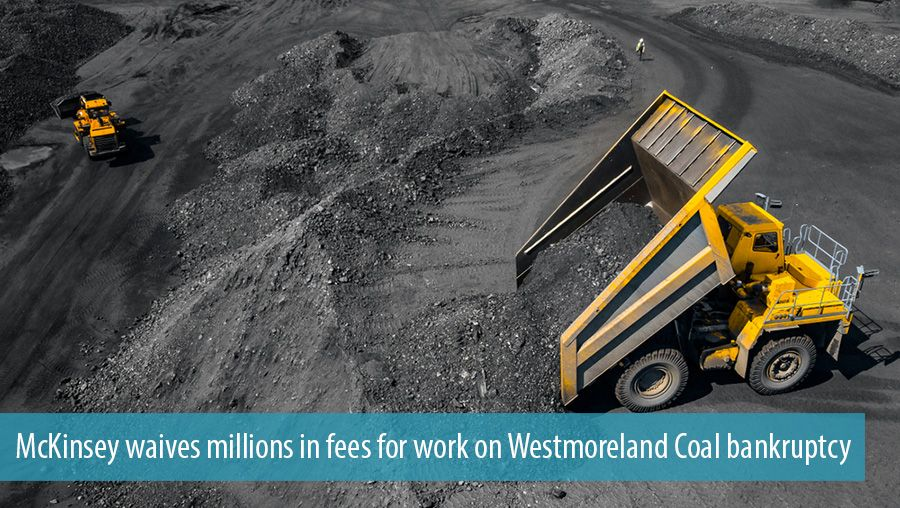 McKinsey waives millions in fees for work on Westmoreland Coal bankruptcy
